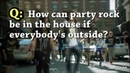How can Party Rock be in the house if everybody's outside?
