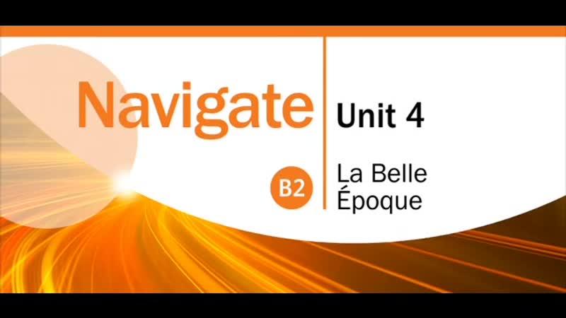 Navigate B2 Unit 4 La Belle Epoque