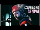 Conan Osíris - Senpai (Audio)