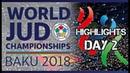 Judo World Championship Baku 2018 Highlights of day 2 judobelarus