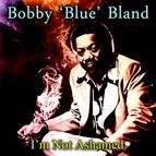 "Bobby ""Blue"" Bland альбом I'm Not Ashamed"