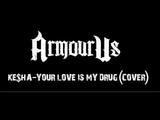 ArmourUs - Your Love Is My Drug (Ke$ha Hardcore cover)