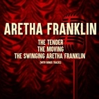 Aretha Franklin альбом The Tender, The Moving, The Swinging Aretha Franklin