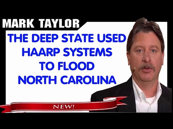 Mark Taylor Prophecy October 16, 2018 — DEEP STATE USED H.A.A.R.P SYSTEMS TO FLOOD NORTH CAROLINA