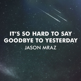 Jason Mraz альбом It's So Hard To Say Goodbye To Yesterday