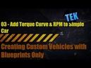 Custom Vehicles in UE4 3 Add A Torque Curve RPM To Simple Car so it can accelerate