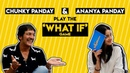 Chunky Panday and Ananya Panday play the 'What If' game