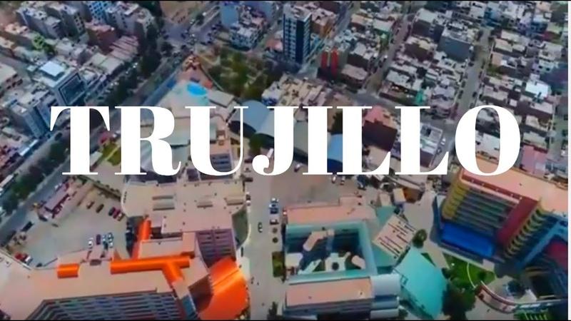 TRUJILLO 2019 | Una Metrópoli en Extensión - Perú, Latinoamérica ᴴᴰ (Actualizado) 2da Parte