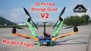 Strange Drones 3D Printed Cruiser Quadcopter V2 Maiden Flight