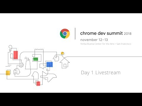 Chrome Dev Summit 2018 - Day 1 Livestream || Google Chrome Developers