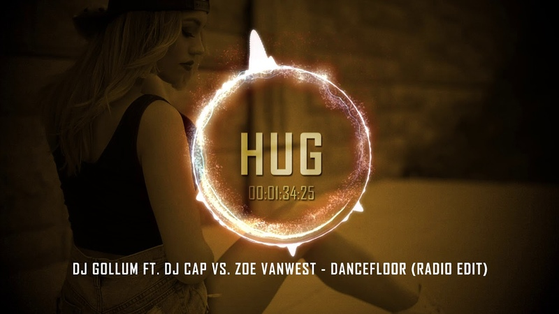 DJ Gollum ft. DJ Cap vs. Zoe vanWest - Dancefloor (Radio Edit)