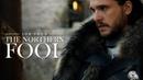 Jon Snow The Northern Fool