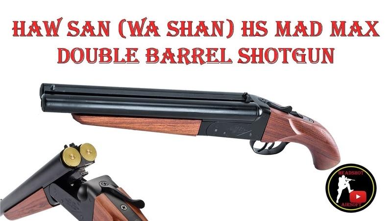 [ОБЗОР] HAW SAN (WA SHAN) - ОБРЕЗ HS MAD MAX DOUBLE BARREL SHOTGUN airsoft