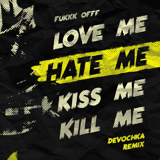 Fukkk Offf альбом Love Me Hate Me Kiss Me Kill Me (Devochka Remix)