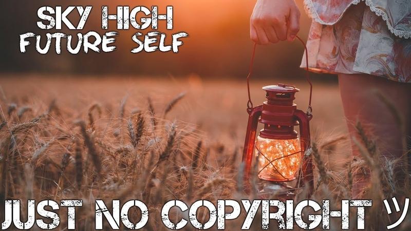 [No Copyright Music] Sky High - Future Self [Dance EDM Music][28 November 2018] Bright Positive