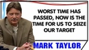 Mark Taylor November 18 2018 WORST TIME HAS PASSED NOW IS THE TIME FOR US TO SEIZE OUR TARGET