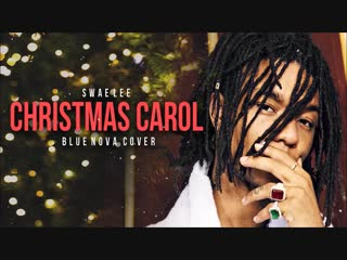 Swae Lee - Christmas Carol (Blue Nova Cover)