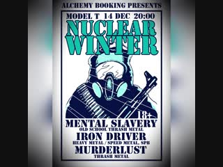 Nuclear winter: mental slavery, iron driver, murderlust @ model t, 14 декабря