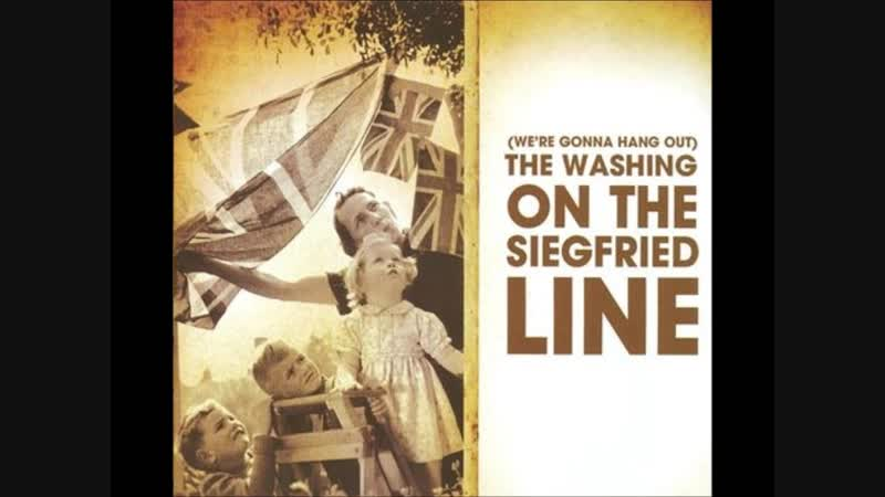 (We're Gonna Hang Out) The Washing on the Siegfried Line.