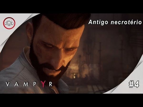 Vampyr, antigo necrotério Gameplay 4 PT-BR