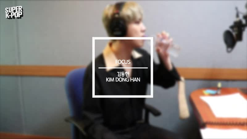 RADIO | 190508 | Kim Dong Han — «FOCUS» [LIVE ver.] (Super K-Pop)