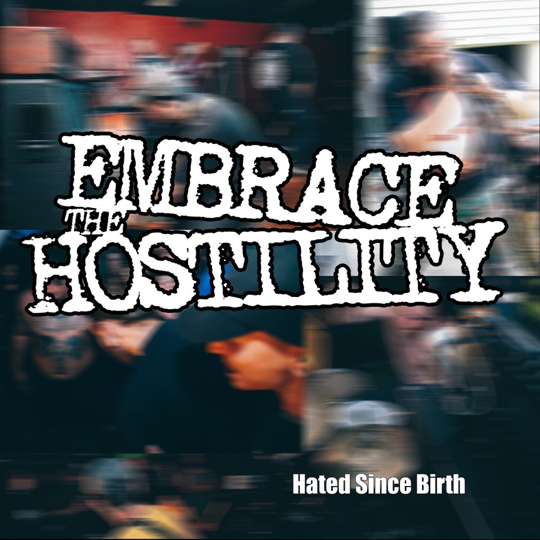Embrace The Hostility – Hated Since Birth (2018)