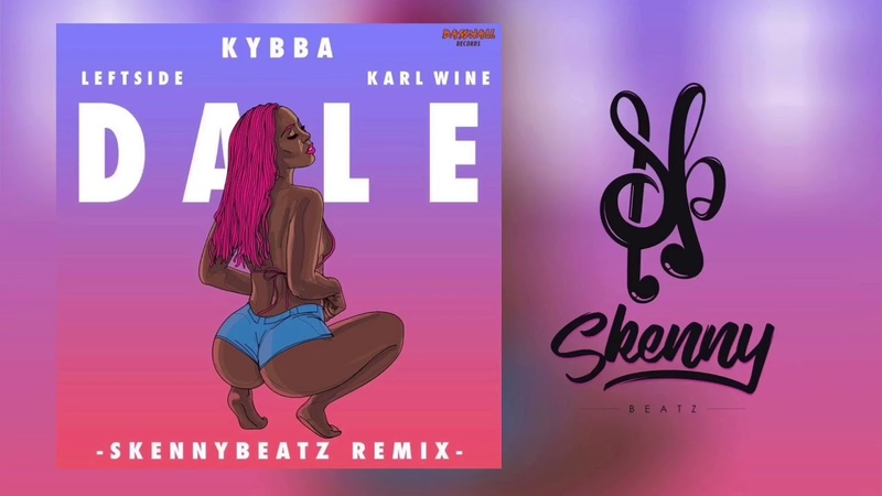 Kybba - Dale ft. Leftside Karl Wine (SkennyBeatz Remix)