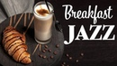 Relaxing Breakfast JAZZ - Background Instrumental Jazz - PIANO JAZZ for Studying, Work, Wake Up