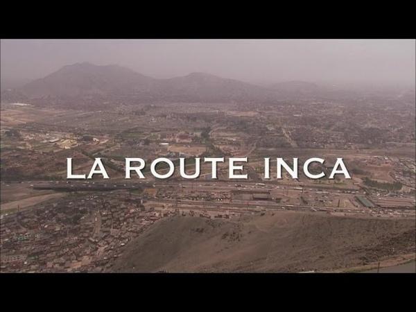 La route Incas - Routes Mythiques (Documentaire - Amérique du Sud) routes Mythiques
