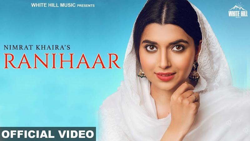 RANIHAAR Nimrat Khaira (Official Video) Preet Hundal | Sukh Sanghera | New Punjabi Songs 2018