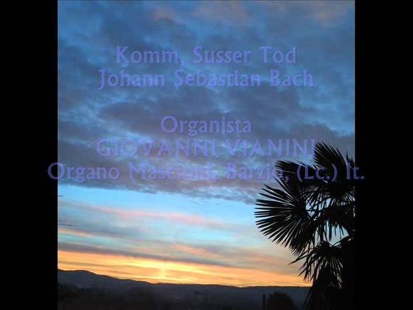 Komm Susser Tod, Johann Sebastian Bach. BWV 478, Giovanni Vianini, ORGANO, Milano, It.