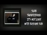 SLEN - IT'S NOT LOVE FT TWENTYTHREE (PROD. IDSTAYAWAYTOO &amp EGS)ПЕРЕВОДWITH RUSSIAN SUB