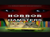Ужас и Хомячки Horror and Hamsters (2018)