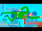 Animation at Work 2018 English Teacher - Episode 1 The Mugger