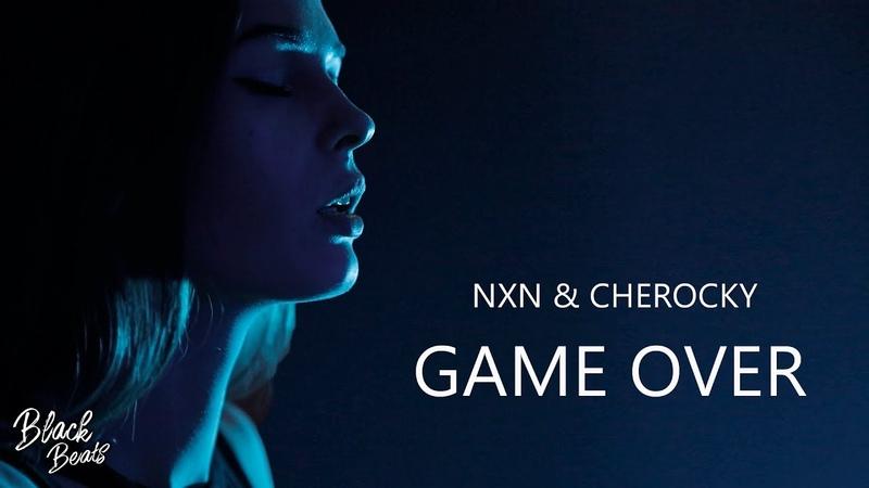 NXN feat. Cherocky - Game Over (Премьера трека 2019)