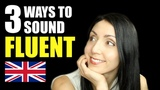3 Simple Ways To SOUND FLUENT Speaking English