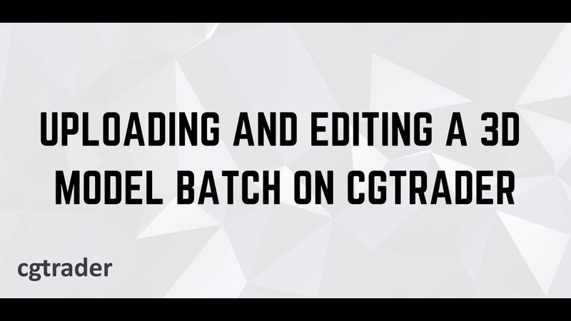 How to upload and edit a batch of 3D models on CGTrader