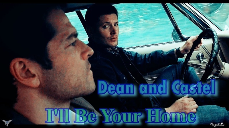 Dean Castiel - I'll Be Your Home (Song/Video Request)