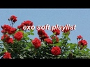 Exo chill soft playlist