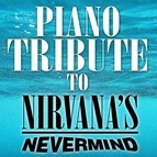Piano Tribute Players альбом Piano Tribute to Nirvana: Nevermind