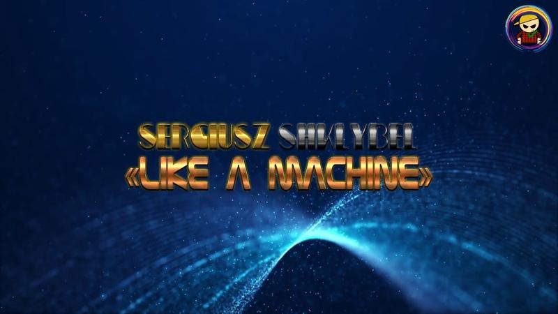 Sergiusz SHKLYBEL — LIKE A MACHINE (EDM November Hardcore Techno music 2018 D.T.P.G.S)