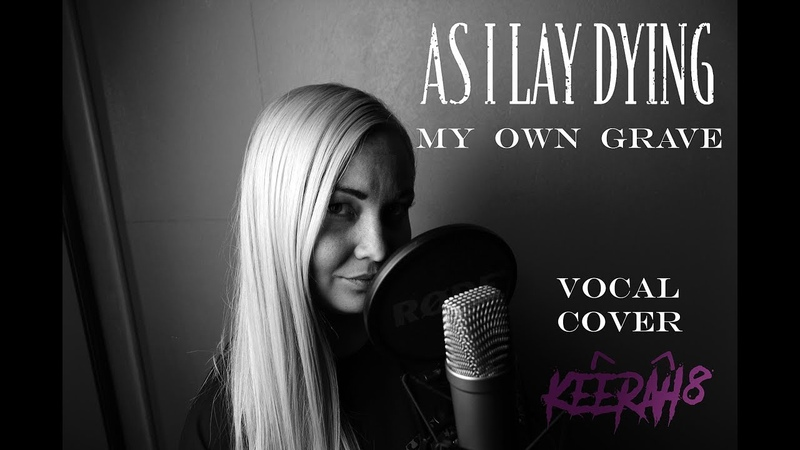 I'm back KEERAH8 VOCAL COVER As I Lay Dying My Own Grave