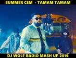 SUMMER CEM FEAT. DJ SAVIN FEAT. ALIJON BEN &amp ERAJ SHEROV FEAT. RAKURS &amp RUSLAN ROST - TAMAM TAMAM ( DJ WOLF RADIO MASH UP 2019 )