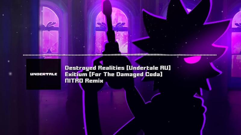 Destroyed Realities [Undertale AU] - Exitium [For The Damaged Coda] NITRO Remix