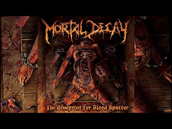 Mortal Decay - The Blueprint For Blood Spatter [Full Album]