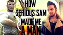 HOW SERIOUS SAM MADE ME A MAN / REAL LIFE STORY