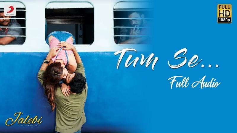 Tum Se Full Audio Jalebi Jubin Nautiyal Varun Mitra Rhea Chakraborty Samuel Akanksha