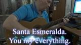 Santa Esmeralda. You're my everything.