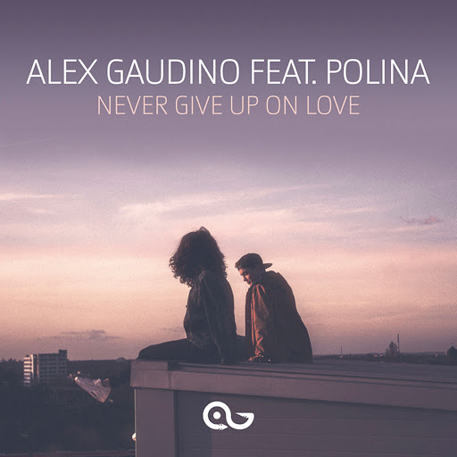 Alex Gaudino альбом Never Give Up on Love (feat. Polina)