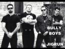 Bully Boys - Jigrun